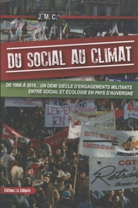 J.M.C. - Du social au climat - De 1968 à 2018... Un demi-siècle d'engagements militants entre social et écologie en pays d'Auvergne.