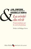 J-M Coetzee et Arabella Kurtz - La vérité du récit - Conversations sur le réel et la fiction.