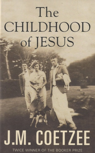J. M. Coetzee - The Childhood of Jesus.