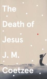 J. M. Coetzee - The Death of Jesus.