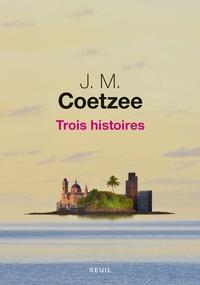 J. M. Coetzee - Trois histoires.