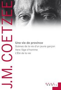 J. M. Coetzee - Une vie de province - Scènes de la vie d'un jeune garçon, vers l'âge d'homme, l'été de la vie.