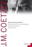 J-M Coetzee - Une vie de province - Scènes de la vie d'un jeune garçon, vers l'âge d'homme, l'été de la vie.