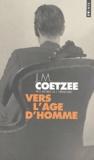 J. M. Coetzee - Vers l'âge d'homme.