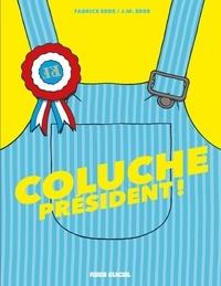 J. M. Erre et Fabrice Erre - Coluche Président !.