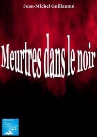 J-m. Guillaume - Meutres dans le noir.