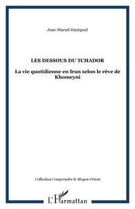 J-M Hautpoul - Les dessous du tchador - La vie quotidienne en Iran selon le rêve de Khomeyni.