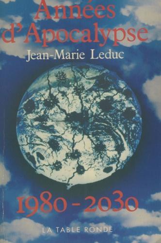 J-M Leduc - Années d'apocalypse - 1980-2030.