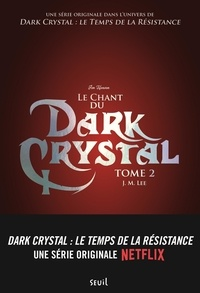 J-M Lee - Dark Crystal Tome 2 : Le chant du dark crystal.