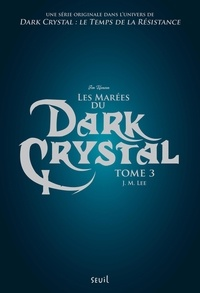 J-M Lee - Dark Crystal Tome 3 : Les marées du Dark Crystal.