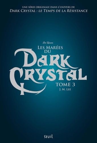 J-M Lee - Dark Crystal Tome 3 : Les marées du Dark Crystal.