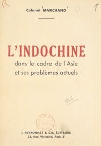 J. Marchand - L'Indochine dans le cadre de l'Asie et ses problèmes actuels.