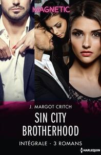 J. Margot Critch - Sin City Brotherhood - Intégrale 3 romans.