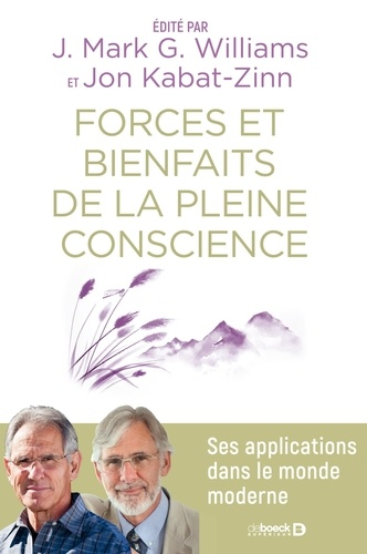 J. Mark G. Williams et Jon Kabat-Zinn - Forces et bienfaits de la pleine conscience - Ses applications dans le monde moderne.
