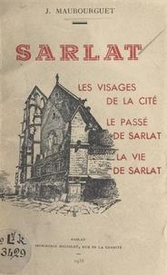J. Maubourguet et  Rivière - Sarlat - Les visages de la cité, le passé de Sarlat, la vie de Sarlat.
