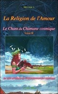 J Mei-Hia - Le chant du chamane cosmique - Tome 2, La religion de l'amour.