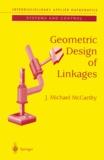 J-Michael Mccarthy - Geometric Design of Linkages.