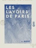 J. Moisy - Les Lavoirs de Paris.