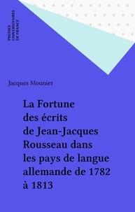 J Mounier - La Fortune des écrits de Jean-Jacques Rousseau dans les pays de langue allemande - De 1782 à 1813.