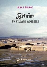 J. mourot Jean - Betaïm, un village algérien.