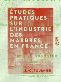 J.-O. Tournier - Études pratiques sur l'industrie des marbres en France.
