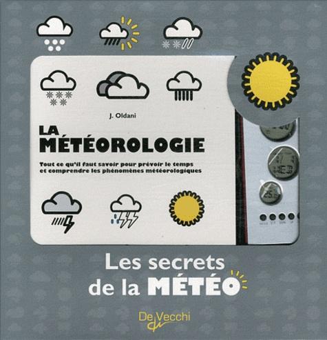J Oldani - Les secrets de la météo - La Météorologie, Tout ce qu'il faut savoir pour prévoir le temps et comprendre les phénomènes météorologiques, avec une station météo.