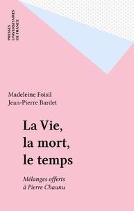 J-P Bardet et M Foisil - La vie, la mort, la foi, le temps - Mélanges offerts à Pierre Chaunu.