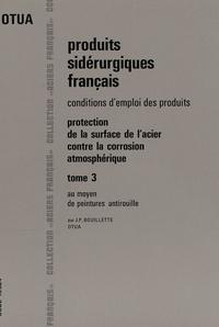 J-P Bouillette - Protection de la surface de l'acier contre la corrosion atmosphérique - Tome 3 : Au moyen de peintures antirouille.
