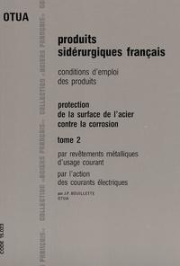 J-P Bouillette - Protection de la surface de l'acier contre la corrosion - Tome 2 : Par revêtement métalliques d'usage courant, par l'action des courants électriques.