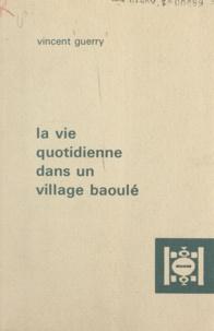 J.-P. Chauveau et Vincent Guerry - La vie quotidienne dans un village baoulé - Suivi de Essai bibliographique sur la société baoulé.