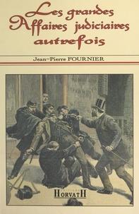 J-P Fournier - Les grandes affaires judiciaires autrefois.