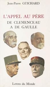 J-P Guichard - L'appel au père - De Clemenceau à De Gaulle.
