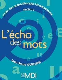 J.-P Guillemet - Fichiers numériques à télécharger - L'écho des mots Niveau 2.