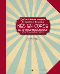 J-P Lang - Nés en Corse : l'extraordinaire aventure des inventions et des hommes qui ont changé la face du monde (et peut-être même celle de l'univers).