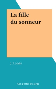 J. P. Mahé - La fille du sonneur.