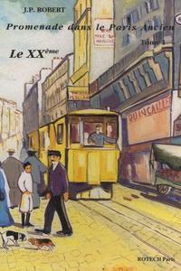 J.P. Robert - Promenades dans le Paris ancien - Tome 1 : le XXème arrondissement.