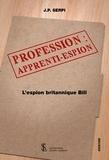 J-P Serpi - Profession : apprenti-espion - L'espion britannique Bill.