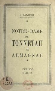 J. Pandellé - Notre-Dame de Tonneteau en Armagnac : légende, histoire.