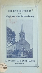 J. Pelletret et P. Mettil - Documents historiques sur l'église de Membrey - Souvenir du centenaire 1836-1936.