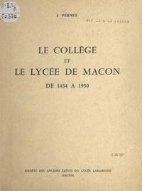 J. Pernet et Maurice Chervet - Le collège et le lycée de Mâcon - De 1434 à 1950.