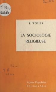 J. Potier - La sociologie religieuse.