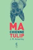 J-R Ackerley - Ma chienne Tulip.