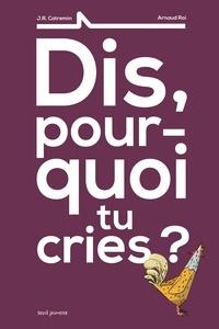 J-R Catremin - Dis, pourquoi tu cries ?.