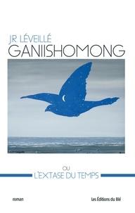 J. R. Léveillé - Ganiishomong - ou L'Extase du temps.