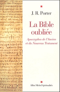 J-R Porter - La Bible oubliée - Apocryphes de l'Ancien et du Nouveau Testament.