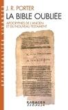 J.R. Porter - La Bible oubliée - Apocryphes de l'Ancien et du Nouveau Testament.