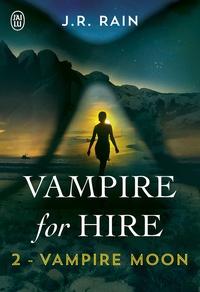 J. R. Rain et Sandy Julien - Vampire for Hire (Tome 2) - Vampire Moon.