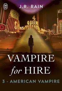 J. R. Rain et Sandy Julien - Vampire for Hire (Tome 3) - American Vampire.