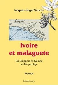 J-r. Vauclin - Ivoire et Malaguete - Un Dieppois en Guinée au Moyen Âge.