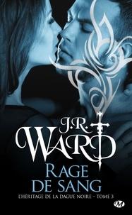 J-R Ward - L'héritage de la Dague noire Tome 3 : Rage de sang.